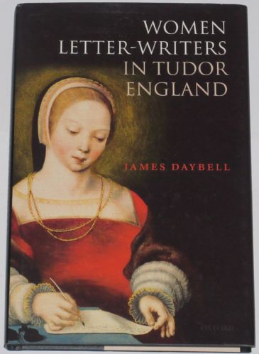 Women Letter-Writers in Tudor England, by James Daybell
